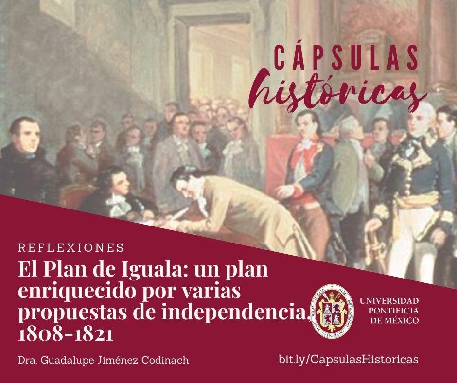 El Plan de Iguala: un plan enriquecido por varias propuestas de independencia, 1808-1821